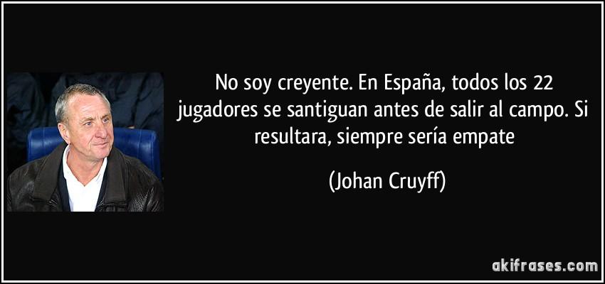 Gracias johan. Contigo empezó todo. Dep - Página 2 Frase-no-soy-creyente-en-espana-todos-los-22-jugadores-se-santiguan-antes-de-salir-al-campo-si-johan-cruyff-108469