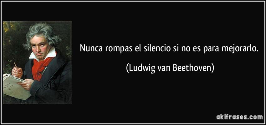 Resultado de imagen de Nunca rompas el silencio si no es para mejorarlo Beethoven.