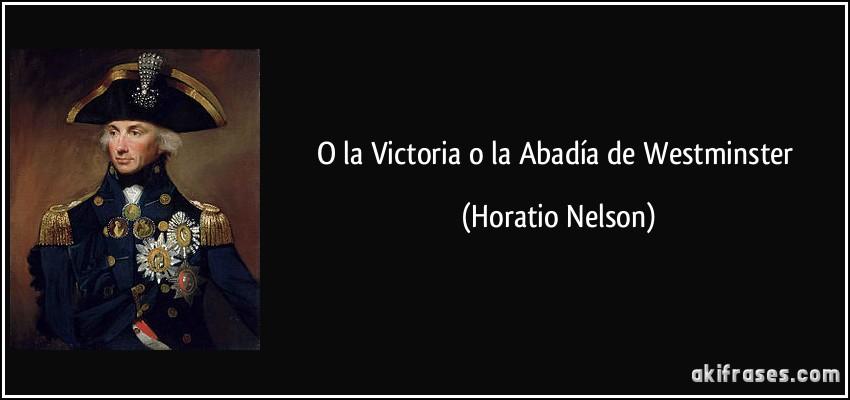 O la Victoria o la Abadía de Westminster (Horatio Nelson)