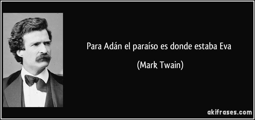 Para Adán El Paraíso Es Donde Estaba Eva Aki Frases