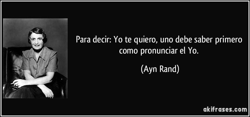 frase-para-decir-yo-te-quiero-uno-debe-saber-primero-como-pronunciar-el-yo-ayn-rand-180708.jpg