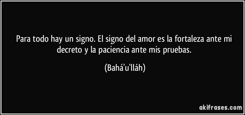 Para todo hay un signo. El signo del amor es la fortaleza ante...