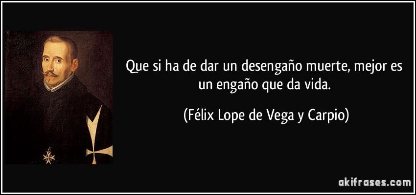 Más frases populares de Félix Lope de Vega y Carpio