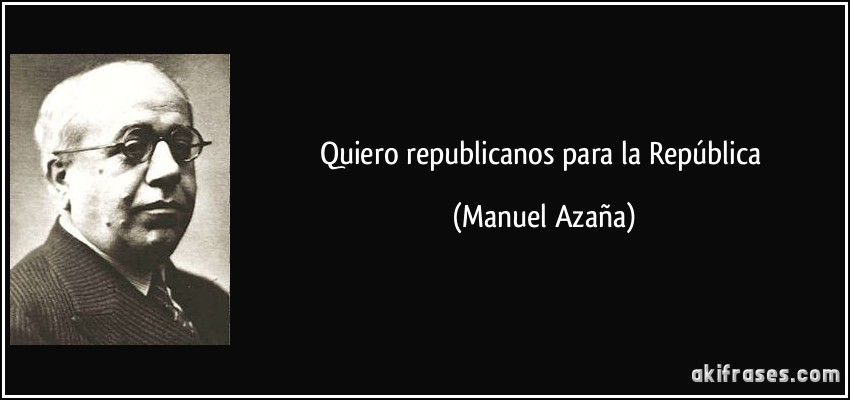 Quiero republicanos para la República (Manuel Azaña)