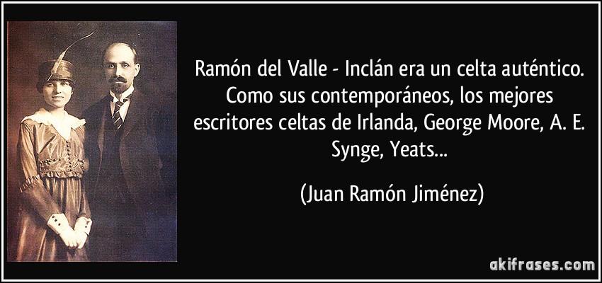 Ramón Del Valle Inclán Era Un Celta Auténtico Como Sus