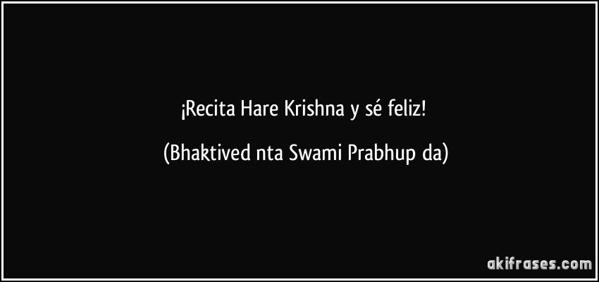 Recita Hare Krishna Y Sé Feliz