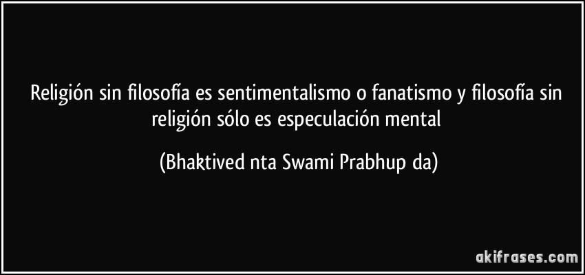 Religión Sin Filosofía Es Sentimentalismo O Fanatismo Y