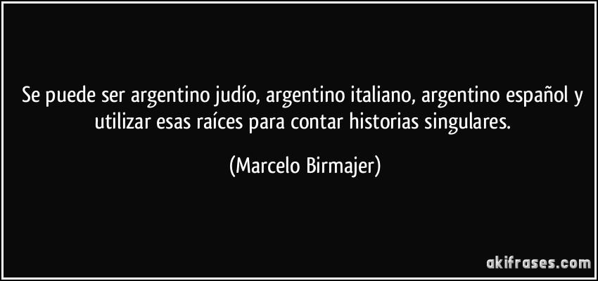 Se puede ser argentino judío, argentino italiano, argentino...