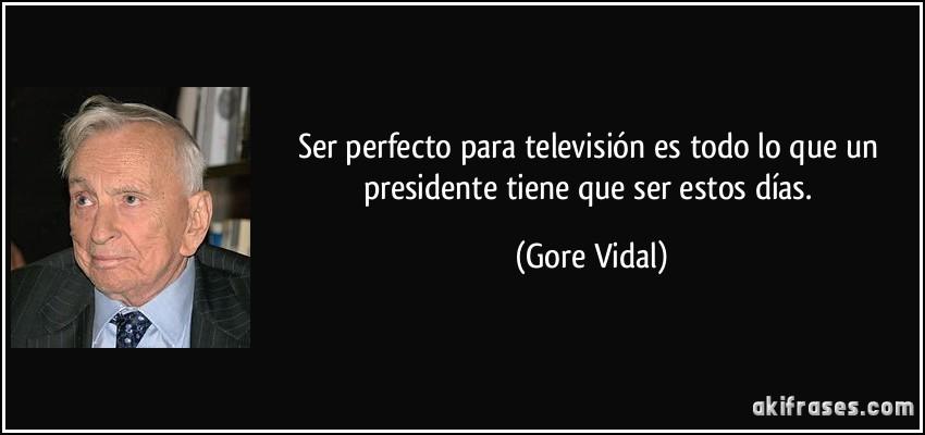 Ser Perfecto Para Televisión Es Todo Lo Que Un Presidente