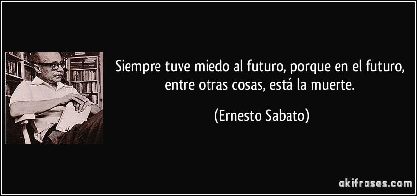 Siempre Tuve Miedo Al Futuro Porque En El Futuro Entre