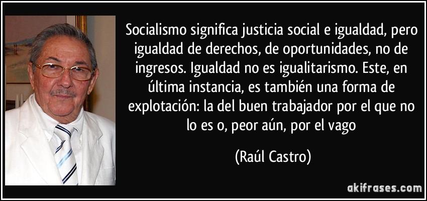 Socialismo significa justicia social e igualdad, pero igualdad