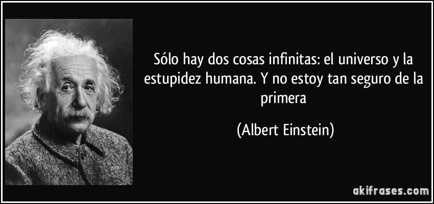 frase-solo-hay-dos-cosas-infinitas-el-universo-y-la-estupidez-humana-y-no-estoy-tan-seguro-de-la-albert-einstein-110302.jpg