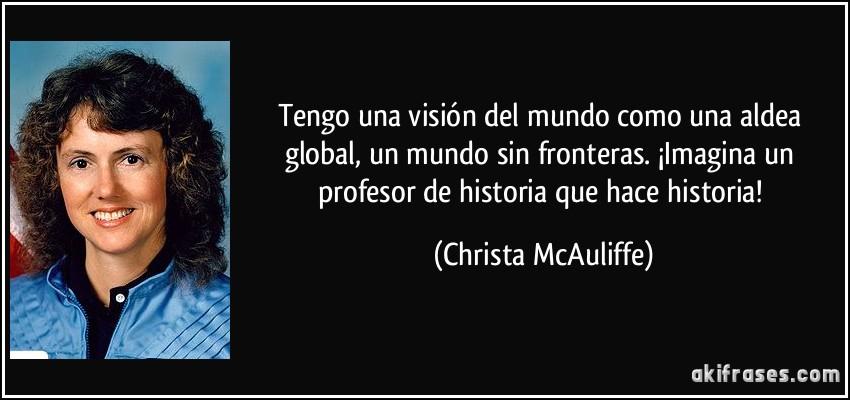 Tengo una visión del mundo como una aldea global, un mundo sin...