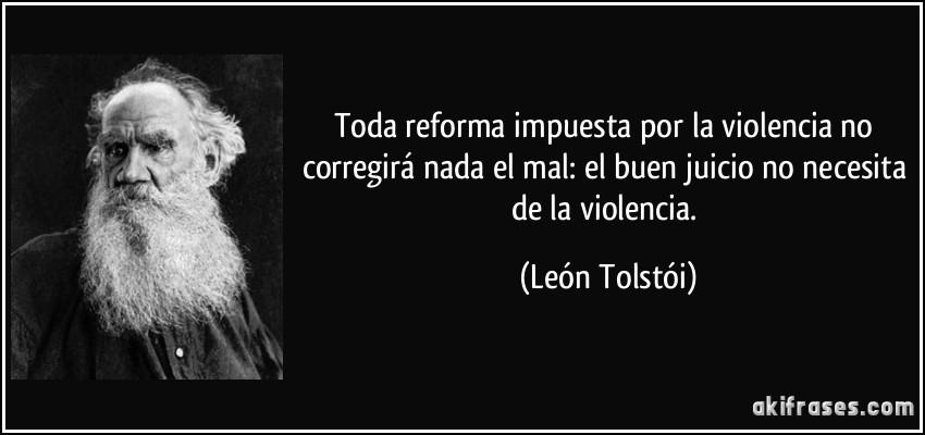 Toda reforma impuesta por la violencia no corregirá nada el...