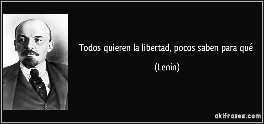 http://akifrases.com/frases-imagenes/frase-todos-quieren-la-libertad-pocos-saben-para-que-lenin-149475.jpg