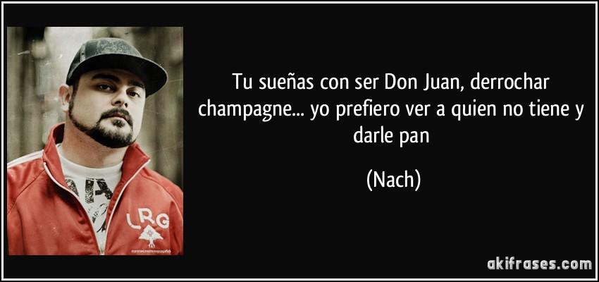 Tu Sueñas Con Ser Don Juan Derrochar Champagne Yo