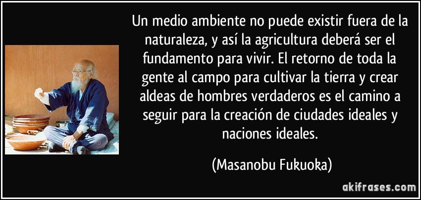 Un medio ambiente no puede existir fuera de la naturaleza, y...