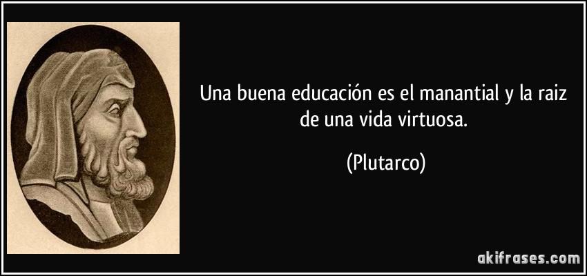 Una Buena Educación Es El Manantial Y La Raiz De Una Vida