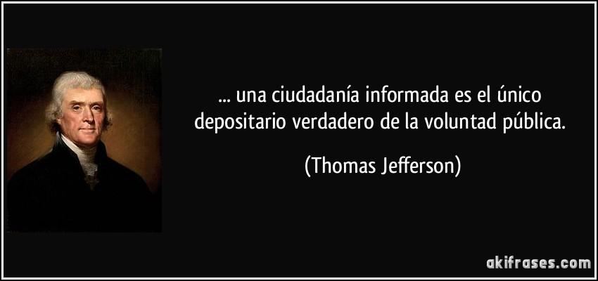 una ciudadanía informada es el único depositario verdadero ...