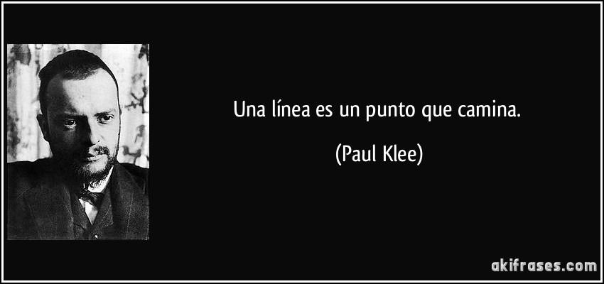 Una línea es un punto que camina. (Paul Klee)