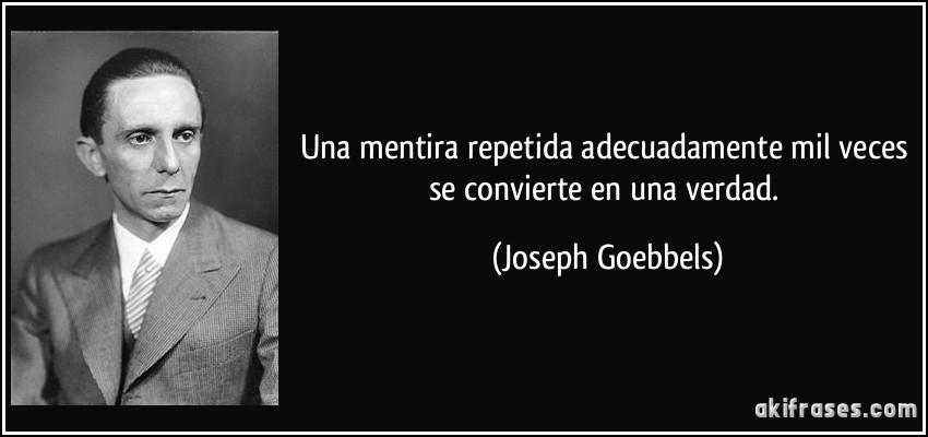 http://akifrases.com/frases-imagenes/frase-una-mentira-repetida-adecuadamente-mil-veces-se-convierte-en-una-verdad-joseph-goebbels-137228.jpg