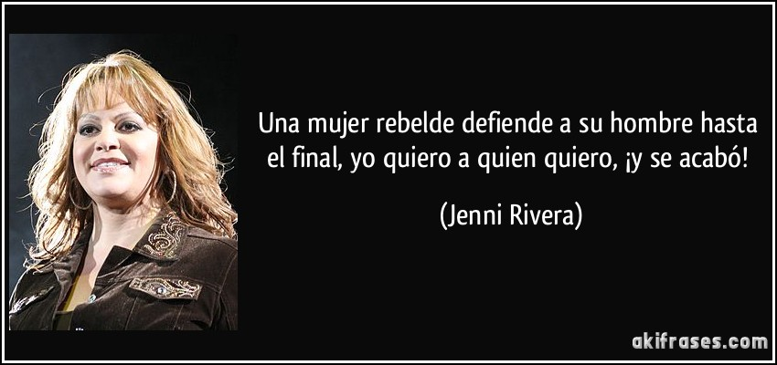 el final  yo quiero a quien quiero    161 y se acab  243    Jenni RiveraFrases De Jenni Rivera Para Hombres