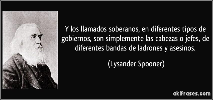 Maximas  ANARCOCAPITALISTAS Frase-y-los-llamados-soberanos-en-diferentes-tipos-de-gobiernos-son-simplemente-las-cabezas-o-jefes-de-lysander-spooner-131234