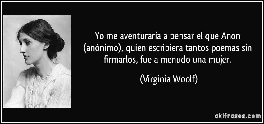 Resultado de imagen de citas virginia woolf anonimo