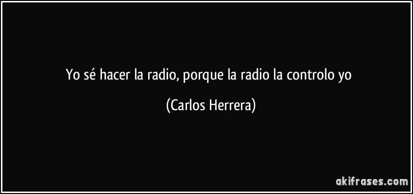 Yo Sé Hacer La Radio Porque La Radio La Controlo Yo